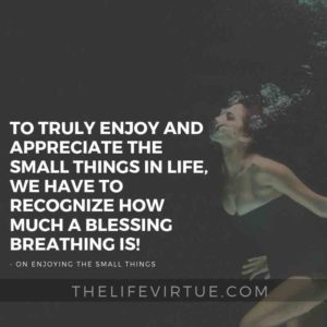 Breathing is Important for Enjoying the Small Things in Life