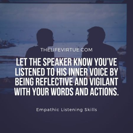 Empathic listening skill requires reflecting back in conversation