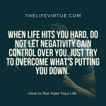 Do not hate your life for the things which are under your control