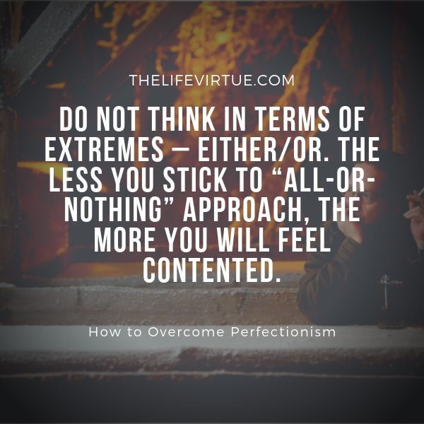The best way to overcome perfectionism is by thinking broadly and differently