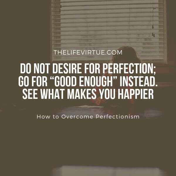 Accepting anything below perfection allows you to overcome perfectionism