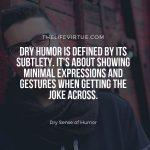 Being subtle in making a jokes defines dry sense of humor