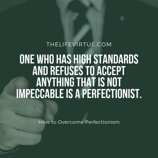 A perfectionist is someone who does not afford flaws and mistakes