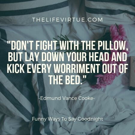 Go to bed and throw all the worries out of bed