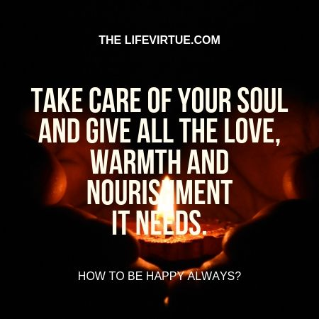 Give nourishment to your soul to be happy always