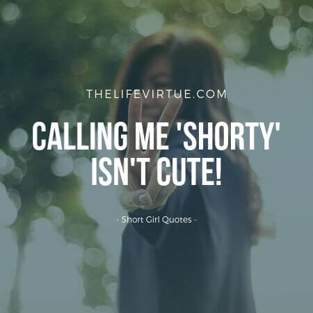 Calling me Shorty is not Cute Short Girl Quotes