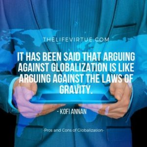 Globalization is inevitable. It is our present and our future. It is going to revolutionize everything.