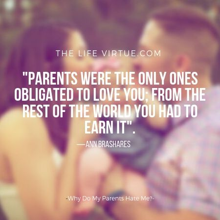 Parents are the only ones that love us right from the beginning