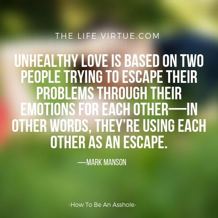 unhealthy love is based on escaping problems.