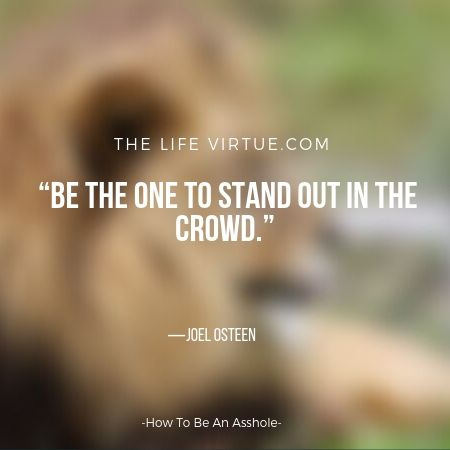 Be the one who stands out the crowd