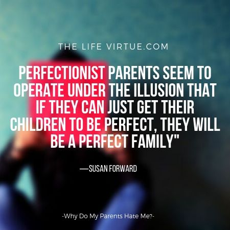 Perfectionist parents are delusional. -Why do my parents hate me?
