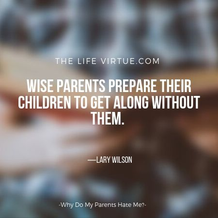 Wise parents teach their children to be independent