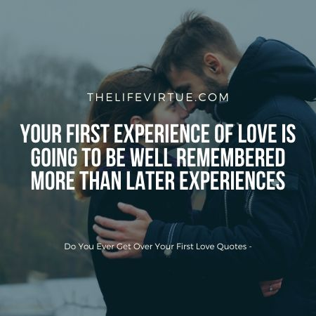 Is it easy to dimiss your first love from your mind?