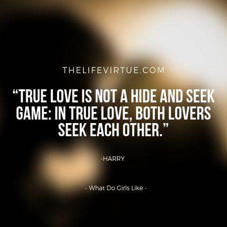 True love never hides or seek. Girls like the True Love