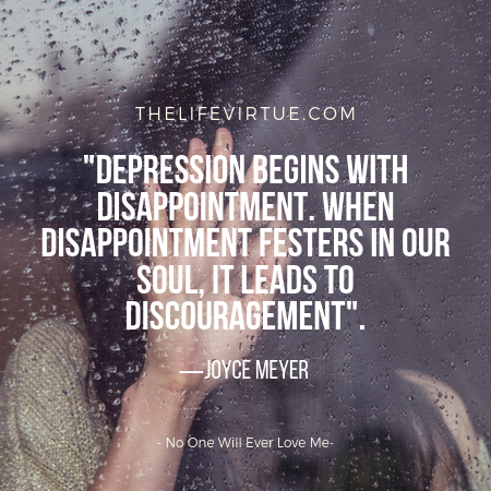 Depression begins with disaapointment-No One Will Ever Love Me