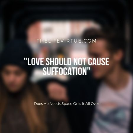 Love Should Not Suffocate You- Does He Needs Space Or Is It All Over