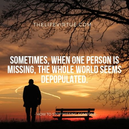 Missing someone makes entire world look depopulated -How To Stop Missing Someone