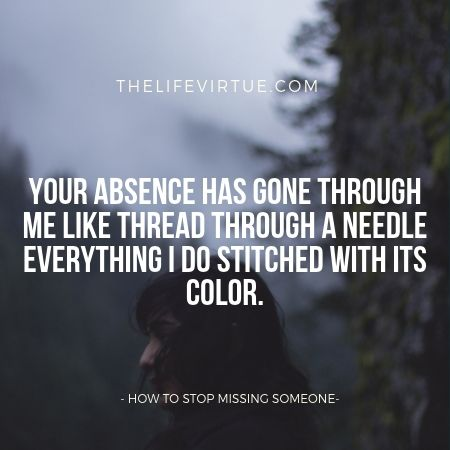 Your absence has gone through me Like thread through a needle Everything I do stitched with its color.  - How Not To Miss Someone