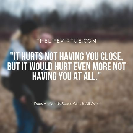 It Hurts Not Having You - Does He Needs Space Or Is It All Over
