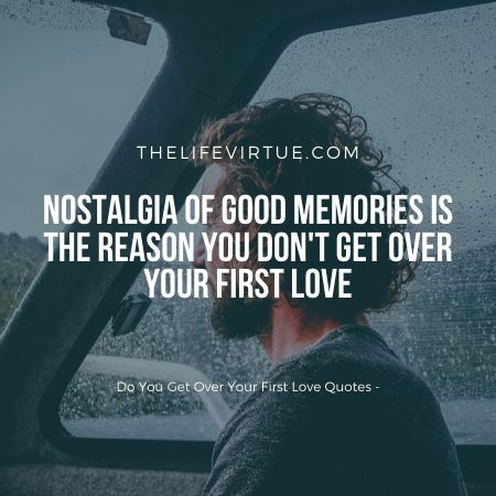 Do you ever let your first love slip from your memory?