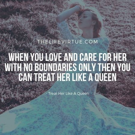 love her with no boundaries to treat her like a queen