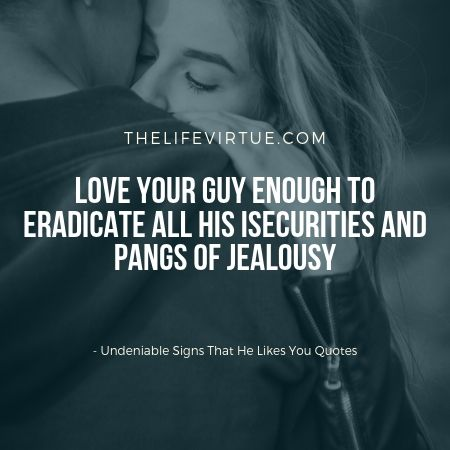 inarguable signs that he likes you