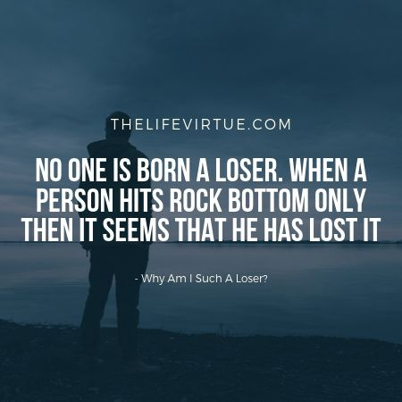 No One is Born a Loser? How you Became Loser in Life