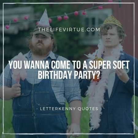 Letterkenny Quotes on Super Soft Birthday Party