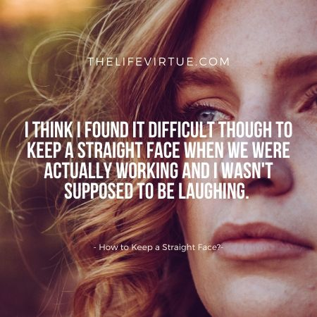 The advantage of keeping a straight face