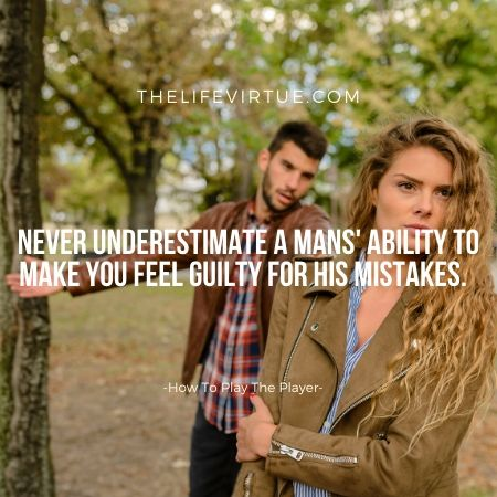 when men make you feel guilty -how to play the player