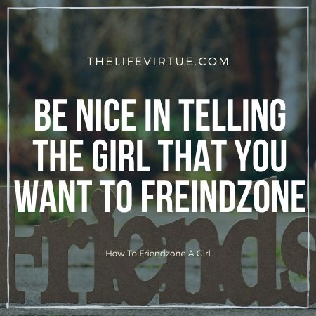 how to friendzone a girl