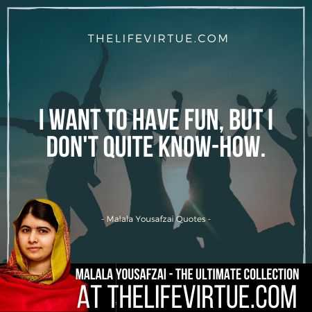 Malala Yousafzai Sayings on having fun