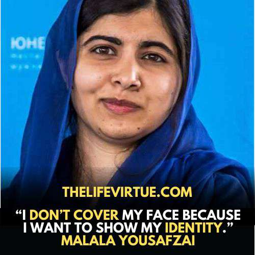 Identity Quotes by Malala says that Dont Cover your face. Instead show your identity to everyone else