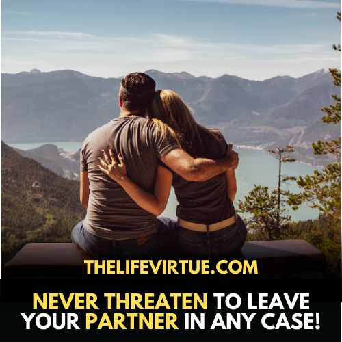 Dont threaten to leave partner while fighting in a relationship