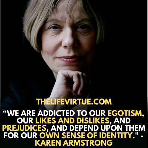 Identity Quotes by Karen Armstrong says we depend upon our ego for identity