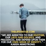 This inspiring Identity Quote tells us about how we are addicted to our egotism