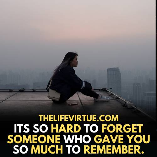 it is difficult to forget him who gave you so much to remember