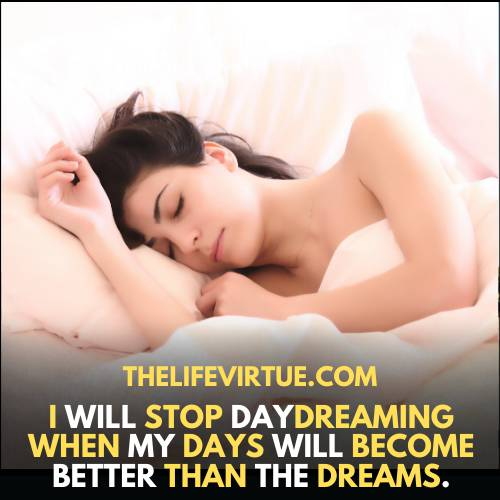 How to Stop Daydreaming - i will stop daydreaming when my days become better then dreams.