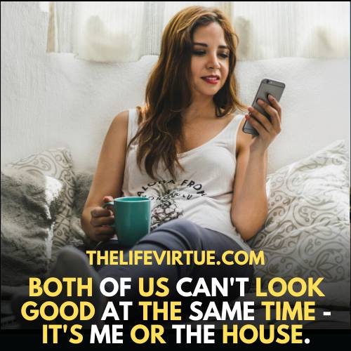 Me Time Quotes - it's me or the house both can't good look at the same time