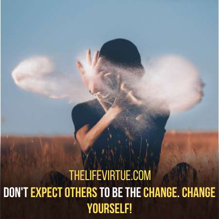 Don't expect others to change improve yourself