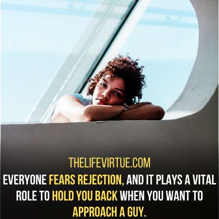 Fear can hold you back to approach a guy