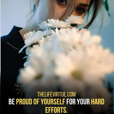 Be Proud of yourself - Do not lose control of your life