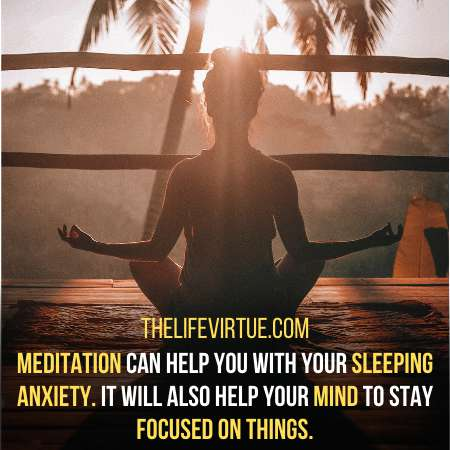 Meditation will relax your mind and body.