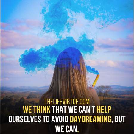 It is possible to control daydreaming.