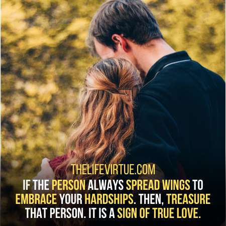 Particular person always spread wings to embrace your hardships.Signs of true love