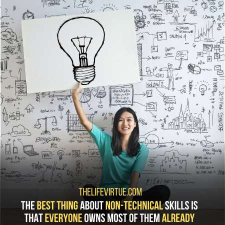 you also have Non Technical Skills that you don't consider