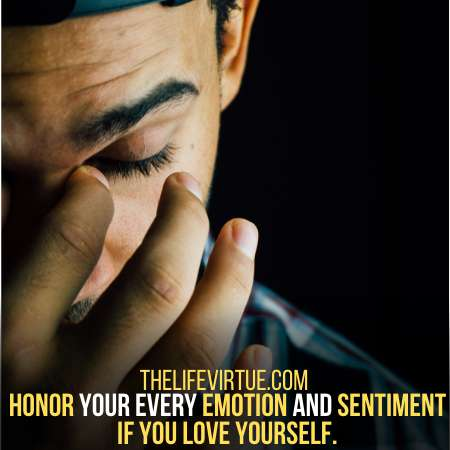 Honor your emotions and sentiments if you love yourself.
