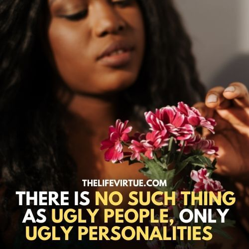 Ugly personalities can never match an ugly face