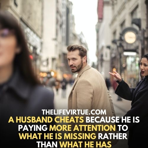 Cheating is a sign that your husband is no more emotionally connected with you.