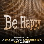 Be Happy is written on a wall describing everyone should be happy in any situation or there are several Funny Thing To Do In A Walmart that's makes you happy